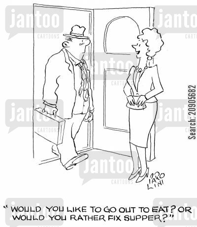 go out cartoon humor: 'Would you like to go out to eat? Or would you rather fix supper?'