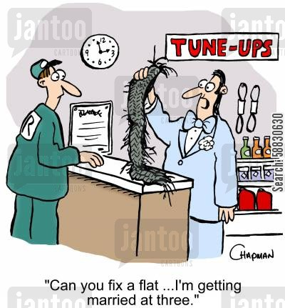 repair job cartoon humor: 'Can you fix a flat ...I'm getting married at three.: