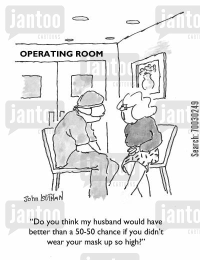 malpractise cartoon humor: 'Do you think my husband would have better than a 50-50 chance if you didn't wear your mask up so high?'
