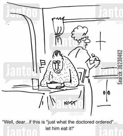 mealtimes cartoon humor: Well, dear, if this is 'just what the doctor ordered', let HIM eat it!