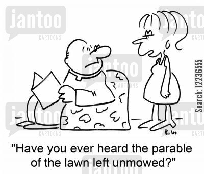 minister cartoon humor: 'Have you ever heard the parable of the lawn left unmowed?'