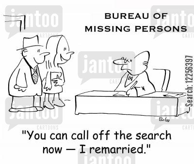 bureau of missing persons cartoon humor: 'You can call off the search now -- I remarried.'