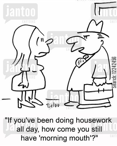 morning breath cartoon humor: 'If you've been doing housework all day, how come you still have 'morning mouth'?'