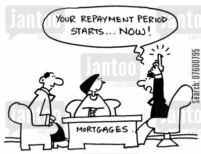 mortgage advice cartoon humor: 'Your repayment period starts...Now!'