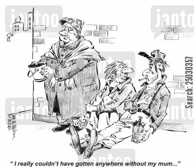 handout cartoon humor: 'I really couldn't have gotten anywhere without my mum...'