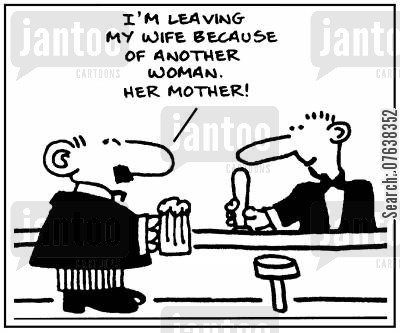 sons in law cartoon humor: 'I'm leaving my wife because of another woman. Her mother.'