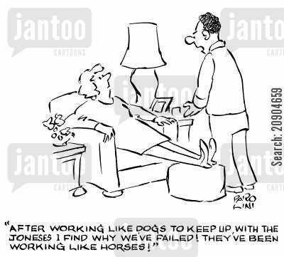 consumerist cartoon humor: 'After working like dogs to keep up with the Joneses I find why we've failed! They've been working like horses!'