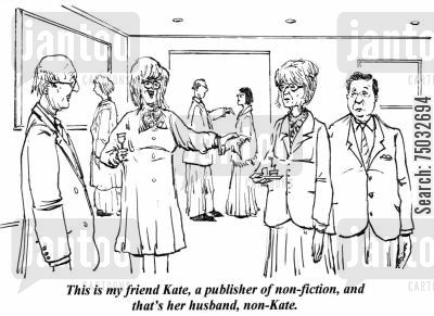 non-fictions cartoon humor: 'This is my friend Kate, a publisher of non-fiction, and that's her husband, non-Kate.'