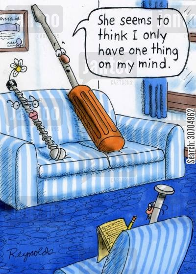 screwdrivers cartoon humor: 'She seems to think I only have one thing on my mind.'