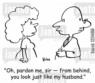 mistaken identities cartoon humor: 'Oh, pardon me, sir -- from behind, you look just like my husband.'