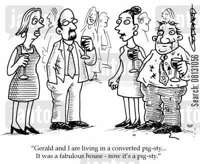 pigsty cartoon humor: Gerald and I are living in a converted pig-sty... It was a fabulous house - now it's a pig-sty.