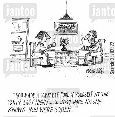 behaved cartoon humor: 'You made a complete fool of yourself at the party last night...I just hope no one knows you were sober.'