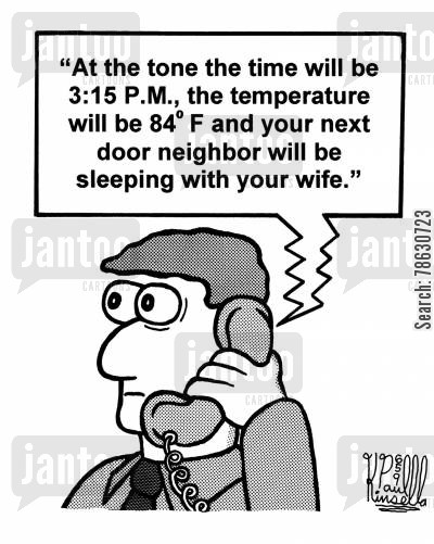 neighbors cartoon humor: 'At the tone the time will be 3:15 P.M., the temperature will be 84F and your next door neighbor will be sleeping with your wife.'