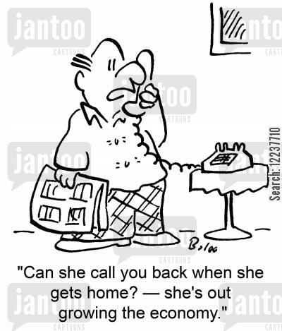 call back cartoon humor: 'Can she call you back when she gets home? -- she's out growing the economy.'