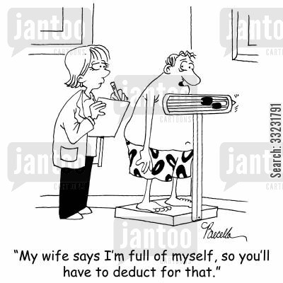 full of yourself cartoon humor: 'My wife says I'm full of myself, so you'll have to deduct for that.'