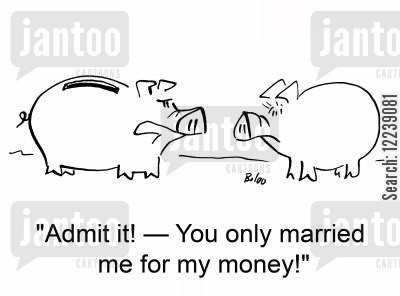 goldiggers cartoon humor: 'Admit it! -- You only married me for my money!'