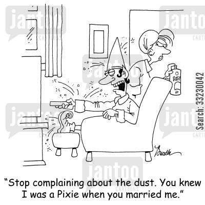 pixie dust cartoon humor: 'Stop complaining about the dust. You knew I was a Pixie when you married me.'