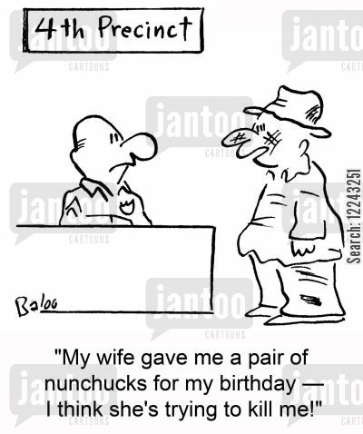 precinct cartoon humor: 'My wife gave me a pair of nunchucks for my birthday -- I think she's trying to kill me!'
