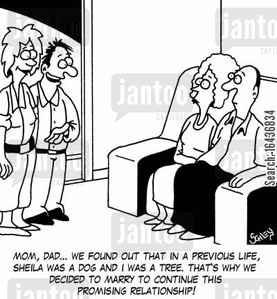 past-life regression cartoon humor: 'Mom, Dad... we found out that in a previous life, Sheila was a dog and I was a tree. That's why we decided to marry to continue this promising relationship!'