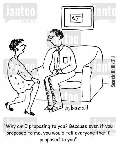 getting engaged cartoon humor: 'Why am I proposing to you? Because even if you proposed to me, you would tell everyone that I proposed to you.'