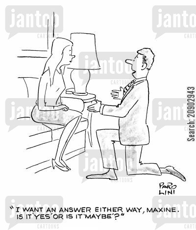 popped the question cartoon humor: 'I want an either way, Maxine. Is it 'yes' or is it 'maybe'?'