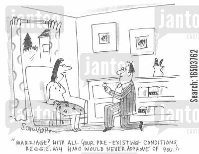 marry me cartoon humor: 'Marriage? With all your pre-existing conditions Reggie, my HMO would never approve of you'
