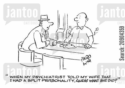 bar man cartoon humor: 'When my psychiatrist told my wife that I had a split perosnality, guess what she did?'