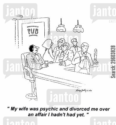 affairs cartoon humor: 'My wife was psychic and divorced me over an affair I hadn't had yet.'