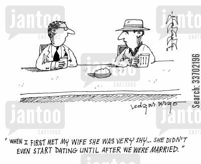 first met cartoon humor: 'When I first met my wife she was very shy...She didn't even start dating until after we were married.'