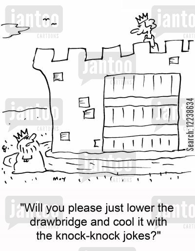 drawbridge cartoon humor: 'Will you please just lower the drawbridge and cool it with the knock-knock jokes?'