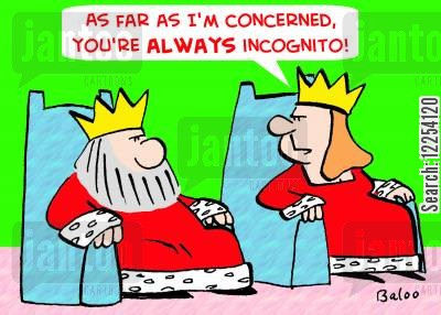 incognito cartoon humor: 'As far as I'm concerned, you're ALWAYS incognito!'