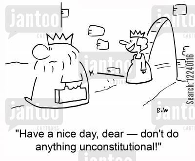 good day cartoon humor: 'Have a nice day, dear -- don't do anything unconstitutional!'