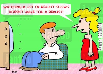 home truths cartoon humor: 'Watching a lot of reality shows doesn't make you a realist!'