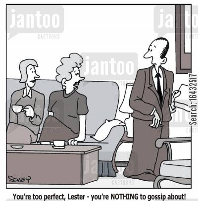 perfection cartoon humor: 'You're too perfect, Lester - you're NOTHING to gossip about!'