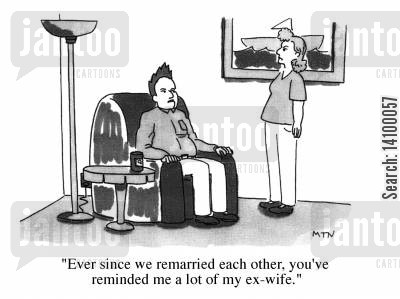 remarried cartoon humor: Ever since we remarried each other, you've reminded me a lot of my ex-wife.