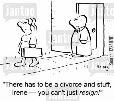 divorces cartoon humor: 'There has to be a divorce and stuff, Irene -- you can't just resign!'