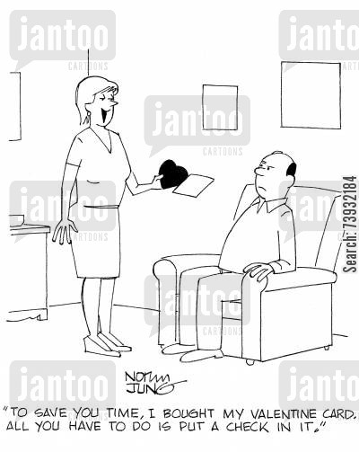 gestures cartoon humor: 'To save you time, I bought my Valentine card. All you have to do is put a check in it.'