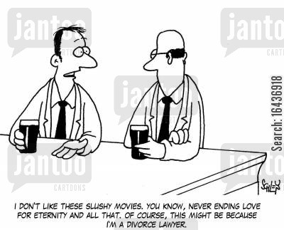 romantic movie cartoon humor: 'I don't like these slushy movies. You know, never ending love and all that. Of course, this might be because I'm a divorce lawyer.'