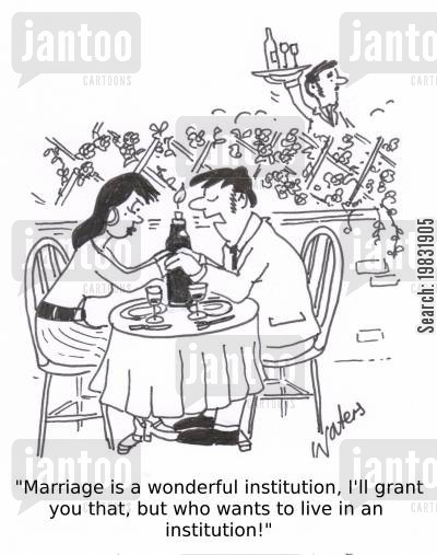 commitment cartoon humor: 'Marriage is a wonderful institution, I'll grant you that, but who wants to live in an institution?'