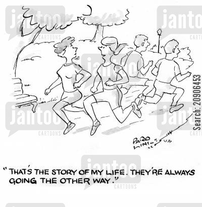 story of life cartoon humor: 'That's the story of my life. They're always going the other way.'