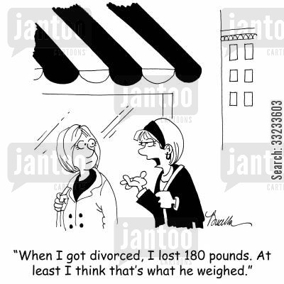 lost weight cartoon humor: 'When I got divorced, I lost 180 pounds. At least I think that's what he weighed.'