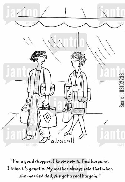 traits cartoon humor: 'I'm a good shopper. I know how to find bargains. I think it's genetic. My mother always said that when she married dad, she got a real bargain.'