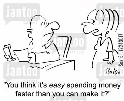 spend money cartoon humor: 'You think it's easy spending money faster than you can make it?'