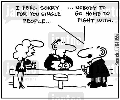 domestic problem cartoon humor: 'I feel sorry for you single people. Nobody to go home to fight with.'