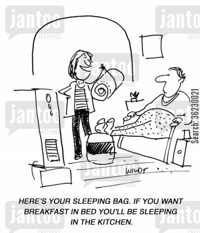breakfasts in bed cartoon humor: 'Here's your sleeping bag. If you want breakfast in bed you'll be sleeping in the kitchen.'