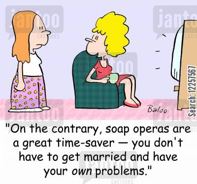time saver cartoon humor: 'On the contrary, soap operas are a great time-saver -- you don't have to get married and have your OWN problems.'