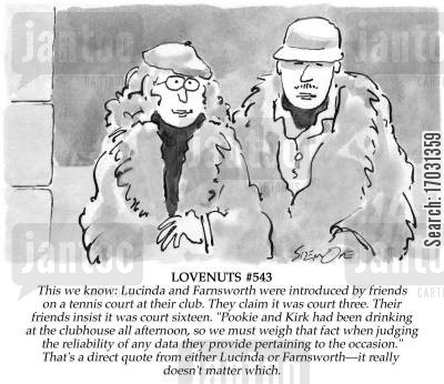 lovenuts cartoon humor: Lovenuts. This we know: Lucinda and Farnsworth were introduced by friends on a tennis court at their club.