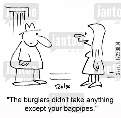 burgular cartoon humor: 'The burglars didn't take anything except your bagpipes.'