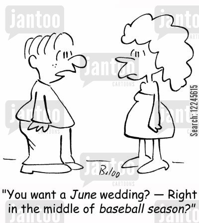 summer wedding cartoon humor: 'You want a June wedding? -- Right in the middle of baseball season?'