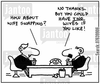 swaps cartoon humor: 'How about swapping?' - 'No thanks. But you could have two wives if you like.'